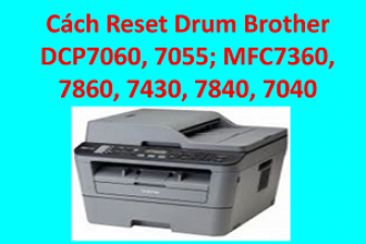 Cách Reset Drum Brother DCP 7060, 7055; MFC 7360, 7860, 7430, 7840, 7040